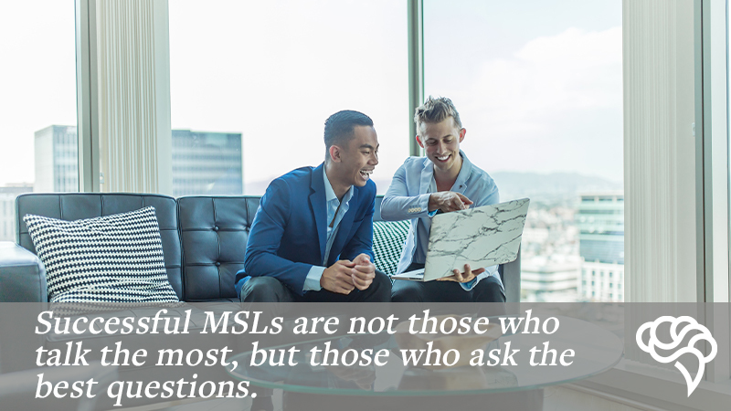 A successful medical science liaison knows how to ask pertinent questions